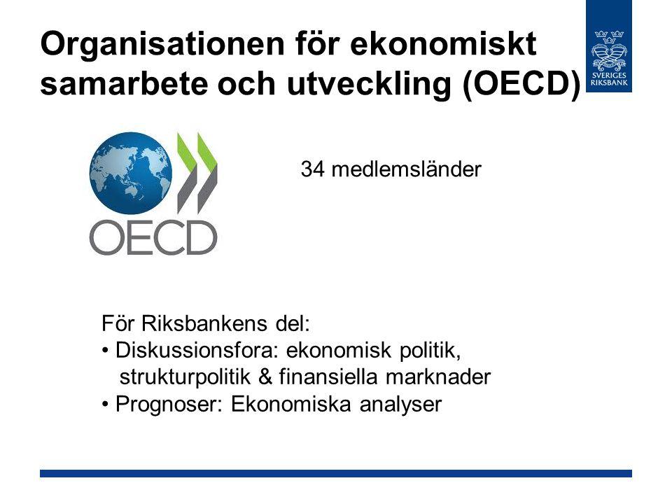 Organisationen för ekonomiskt samarbete och utveckling (OECD) 34 medlemsländer För Riksbankens del: Diskussionsfora: ekonomisk politik, strukturpoliti