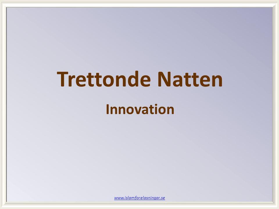 www.islamforelasningar.se Trettonde Natten Innovation