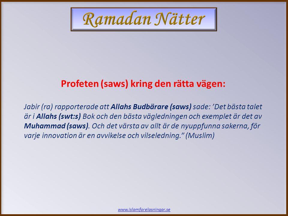 Profeten (saws) kring den rätta vägen: Jabir (ra) rapporterade att Allahs Budbärare (saws) sade: 'Det bästa talet är i Allahs (swt:s) Bok och den bäst