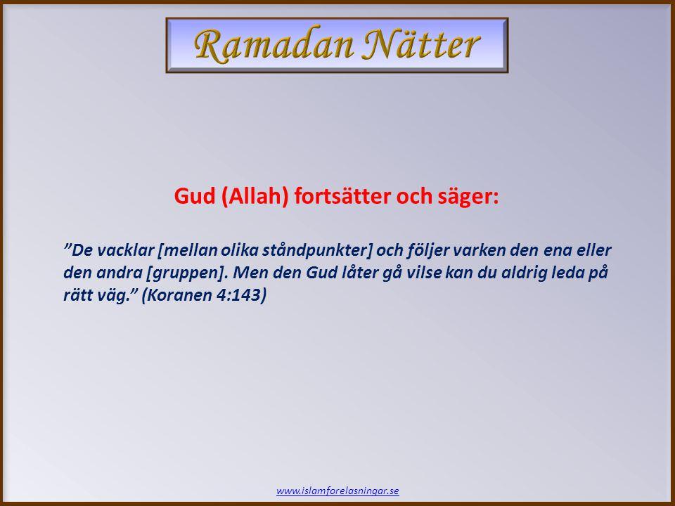 """Gud (Allah) fortsätter och säger: """"De vacklar [mellan olika ståndpunkter] och följer varken den ena eller den andra [gruppen]. Men den Gud låter gå vi"""