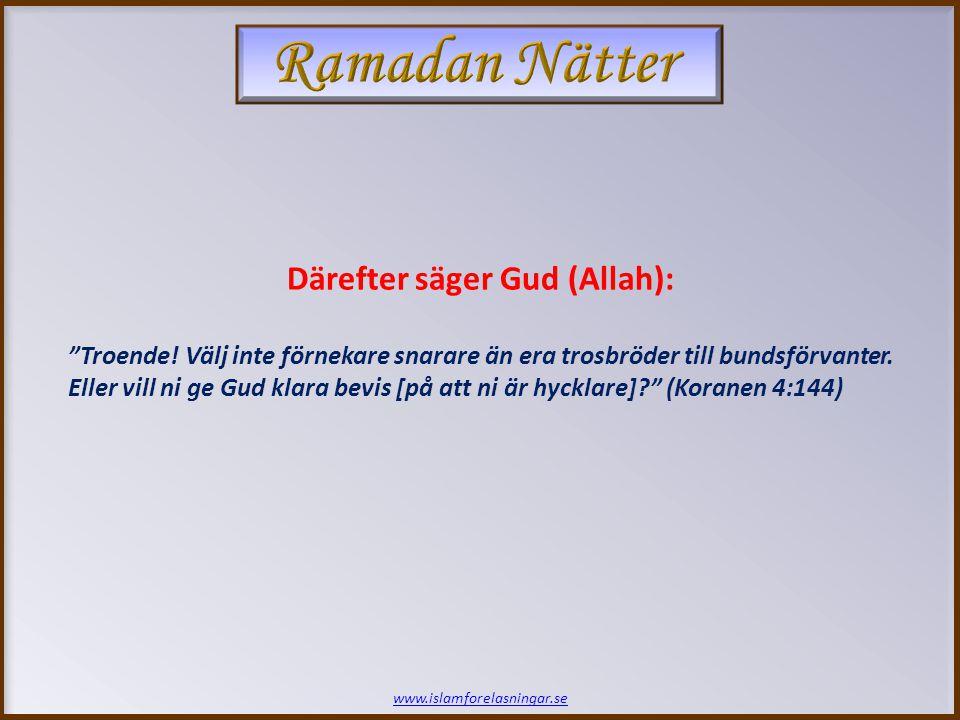 """www.islamforelasningar.se Därefter säger Gud (Allah): """"Troende! Välj inte förnekare snarare än era trosbröder till bundsförvanter. Eller vill ni ge Gu"""