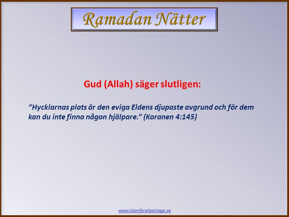 """www.islamforelasningar.se Gud (Allah) säger slutligen: """"Hycklarnas plats är den eviga Eldens djupaste avgrund och för dem kan du inte finna någon hjäl"""