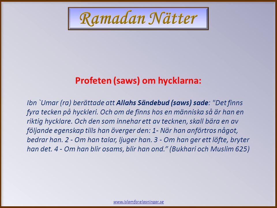 www.islamforelasningar.se Profeten (saws) om hycklarna: Ibn `Umar (ra) berättade att Allahs Sändebud (saws) sade: