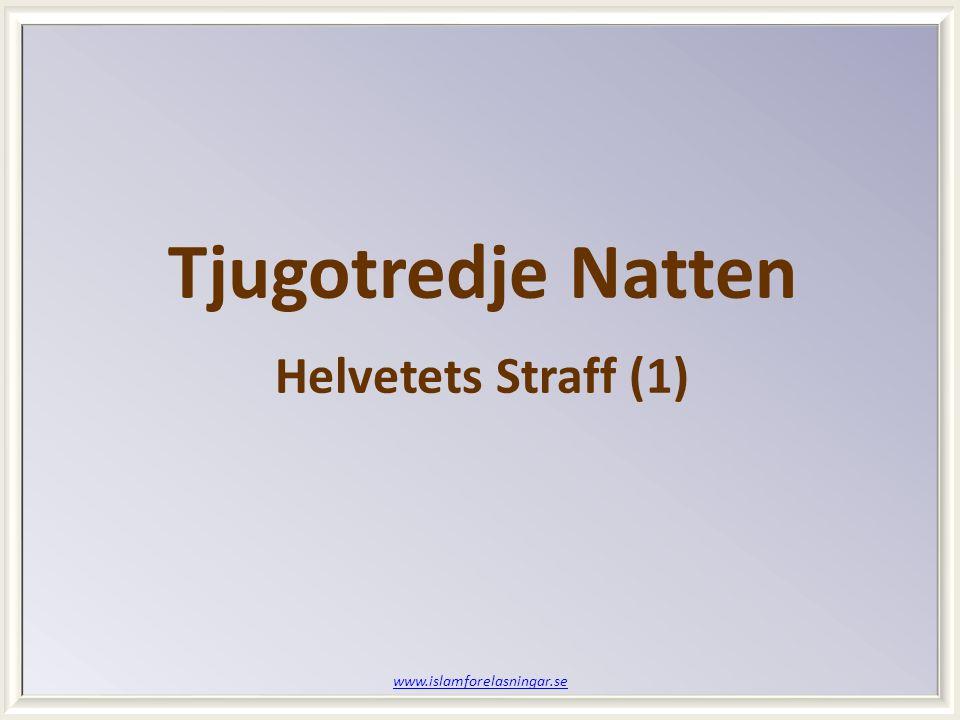 www.islamforelasningar.se Tjugotredje Natten Helvetets Straff (1)