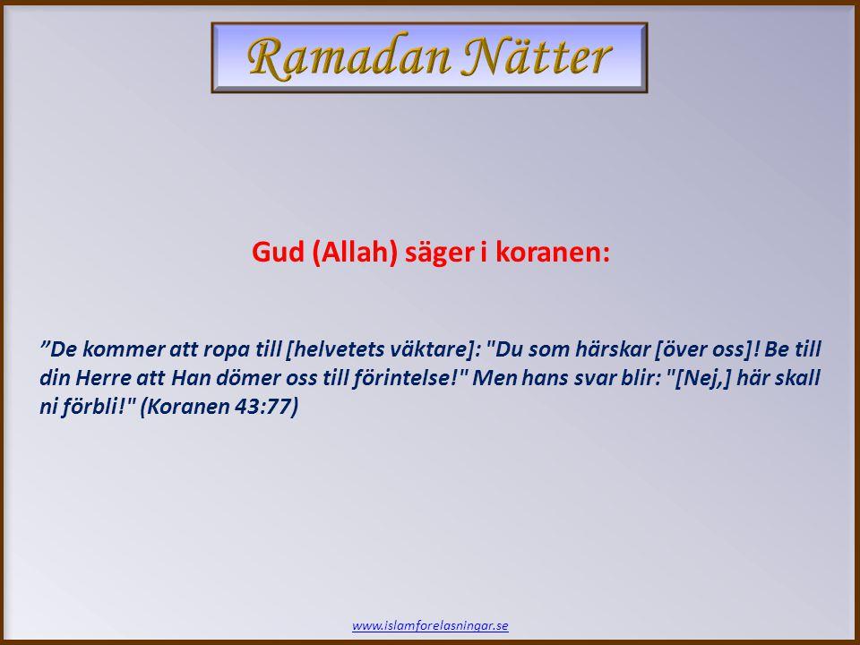 www.islamforelasningar.se Abu Hurayrah (ra) har rapporterat att profeten Muhammad (saws) har sagt att: Ingen som gråter utav fruktan för Allah (swt) kommer träda in i Helvetet förrän mjölken går tillbaka in i bröstet (d.v.s.
