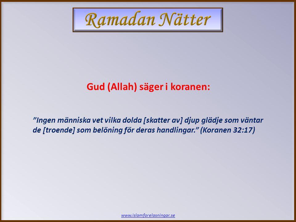 www.islamforelasningar.se Ingen människa vet vilka dolda [skatter av] djup glädje som väntar de [troende] som belöning för deras handlingar. (Koranen 32:17) Gud (Allah) säger i koranen: