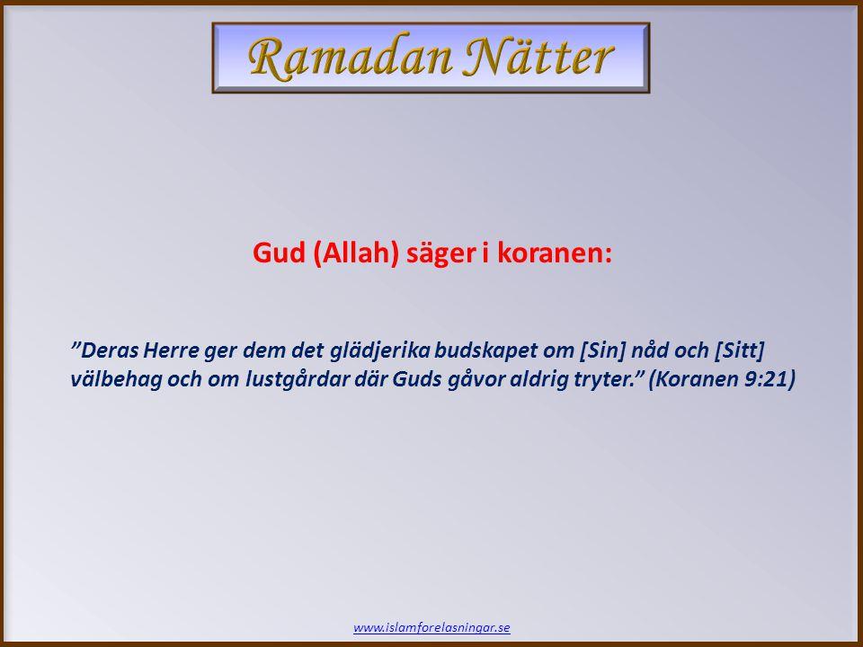 www.islamforelasningar.se Deras Herre ger dem det glädjerika budskapet om [Sin] nåd och [Sitt] välbehag och om lustgårdar där Guds gåvor aldrig tryter. (Koranen 9:21) Gud (Allah) säger i koranen: