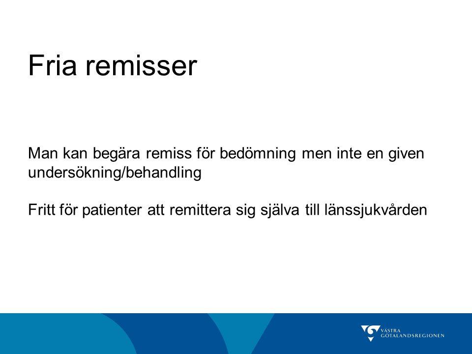Fria remisser Man kan begära remiss för bedömning men inte en given undersökning/behandling Fritt för patienter att remittera sig själva till länssjukvården