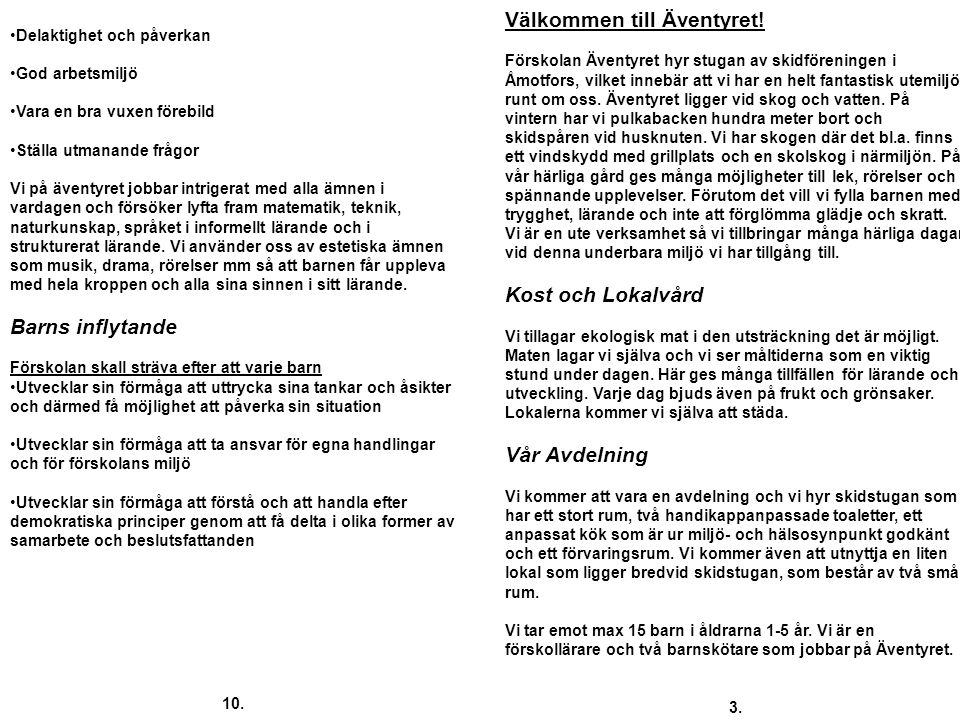 Välkommen till Äventyret! Förskolan Äventyret hyr stugan av skidföreningen i Åmotfors, vilket innebär att vi har en helt fantastisk utemiljö runt om o