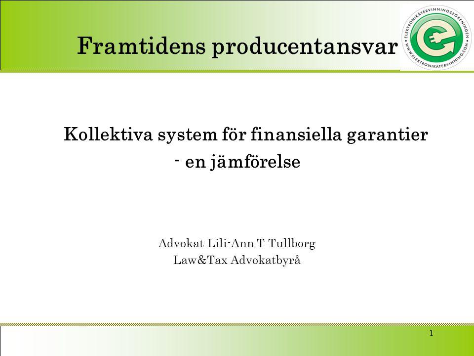 2 Kollektiva system för finansiella garantier - en jämförelse 18 § En producent … skall genom finansieringssystem … säkerställa att det finns finansiering för fullgörandet av producentens skyldighet att ta hand om produkterna … även om producenten upphör med sin verksamhet eller av annan orsak brister i fullgörandet.