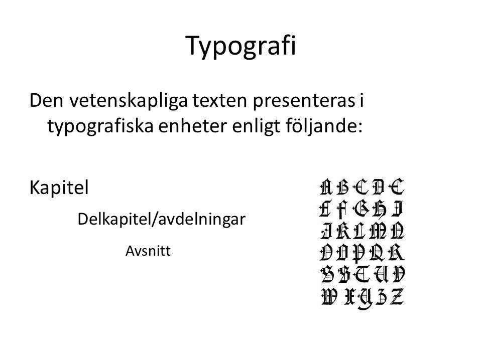 Typografi Den vetenskapliga texten presenteras i typografiska enheter enligt följande: Kapitel Delkapitel/avdelningar Avsnitt