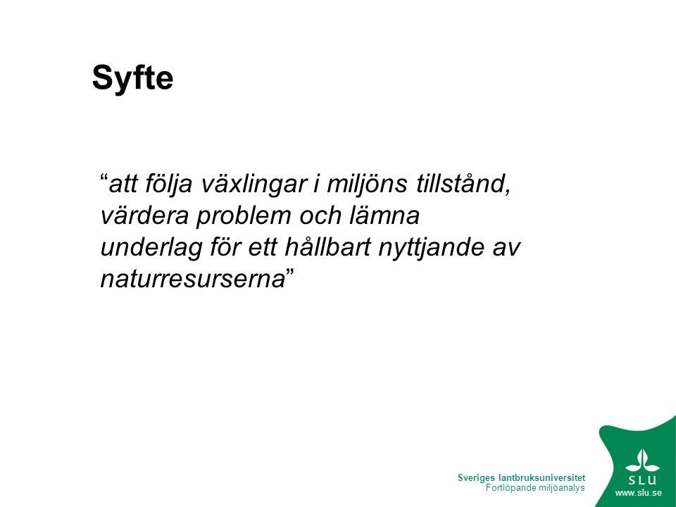 Sveriges lantbruksuniversitet Fortlöpande miljöanalys www.slu.se Syfte att följa växlingar i miljöns tillstånd, värdera problem och lämna underlag för ett hållbart nyttjande av naturresurserna