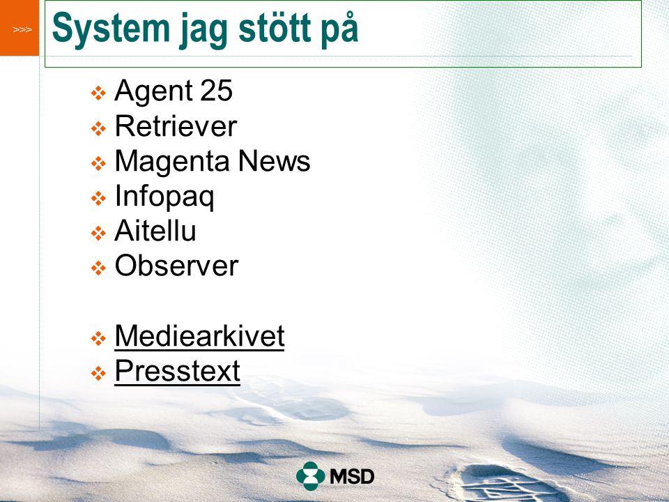 >>> System jag stött på  Agent 25  Retriever  Magenta News  Infopaq  Aitellu  Observer  Mediearkivet  Presstext