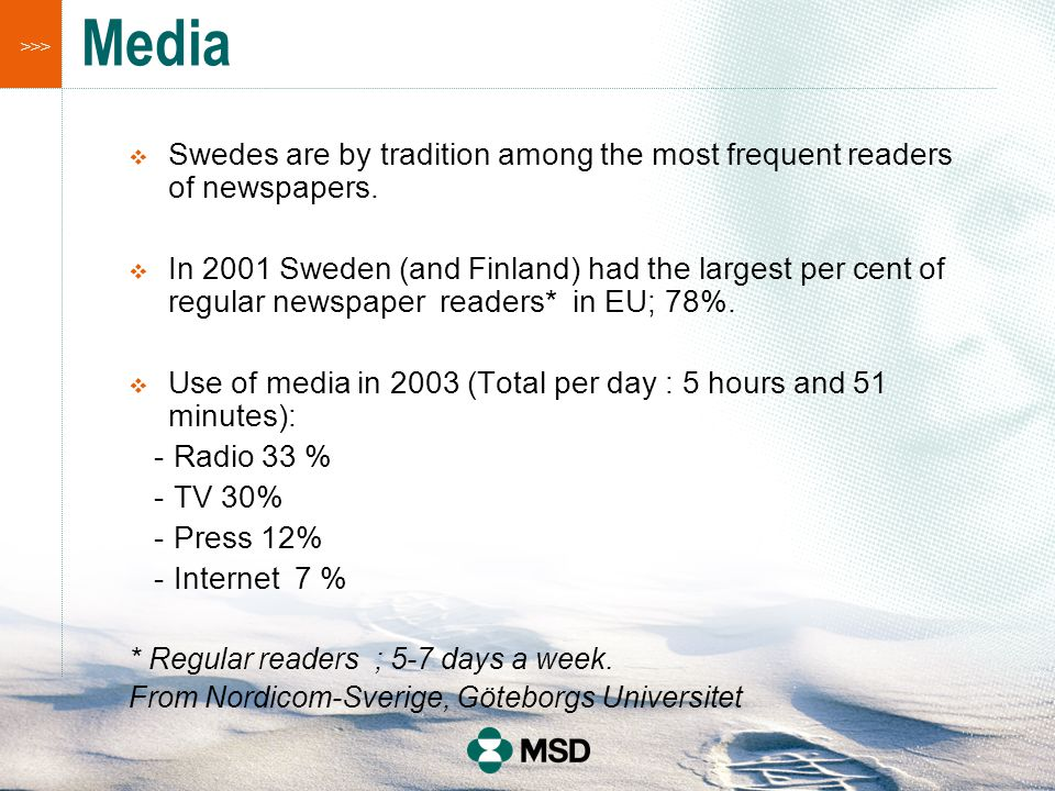 >>> Media  Swedes are by tradition among the most frequent readers of newspapers.