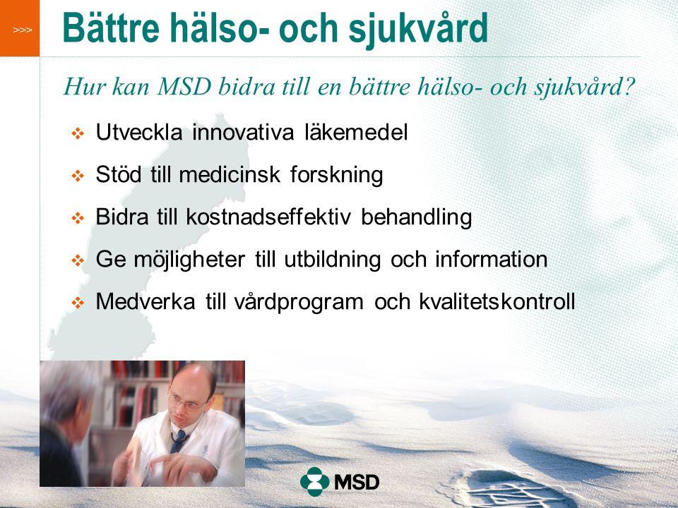 >>> Bättre hälso- och sjukvård Hur kan MSD bidra till en bättre hälso- och sjukvård?  Utveckla innovativa läkemedel  Stöd till medicinsk forskning 