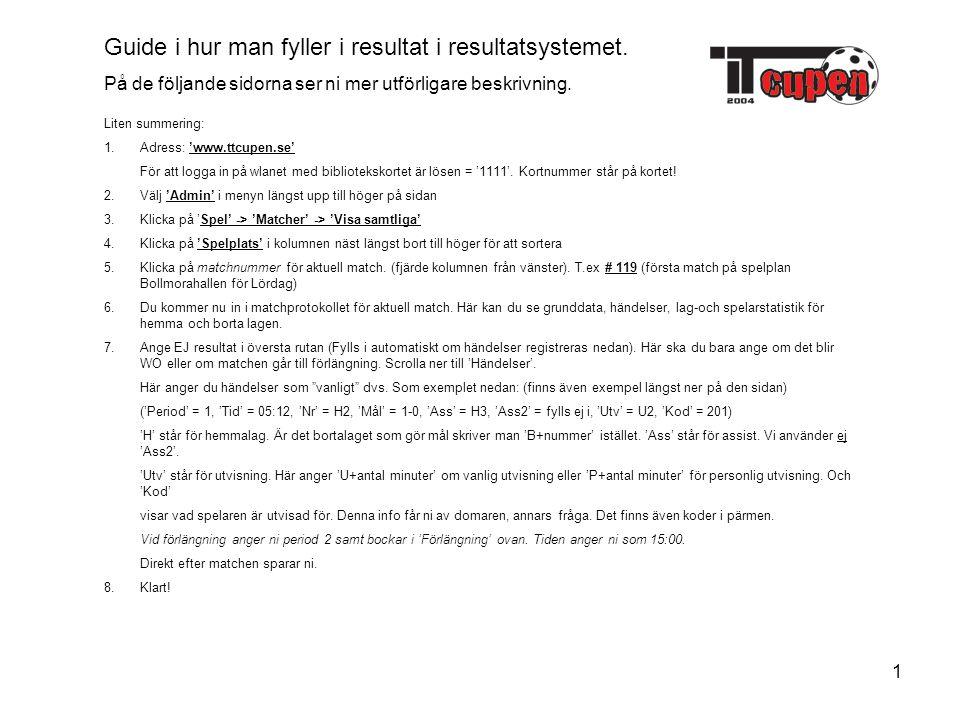 1 Liten summering: 1.Adress: 'www.ttcupen.se' För att logga in på wlanet med bibliotekskortet är lösen = '1111'.