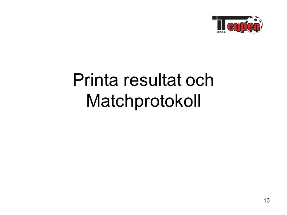 13 Printa resultat och Matchprotokoll