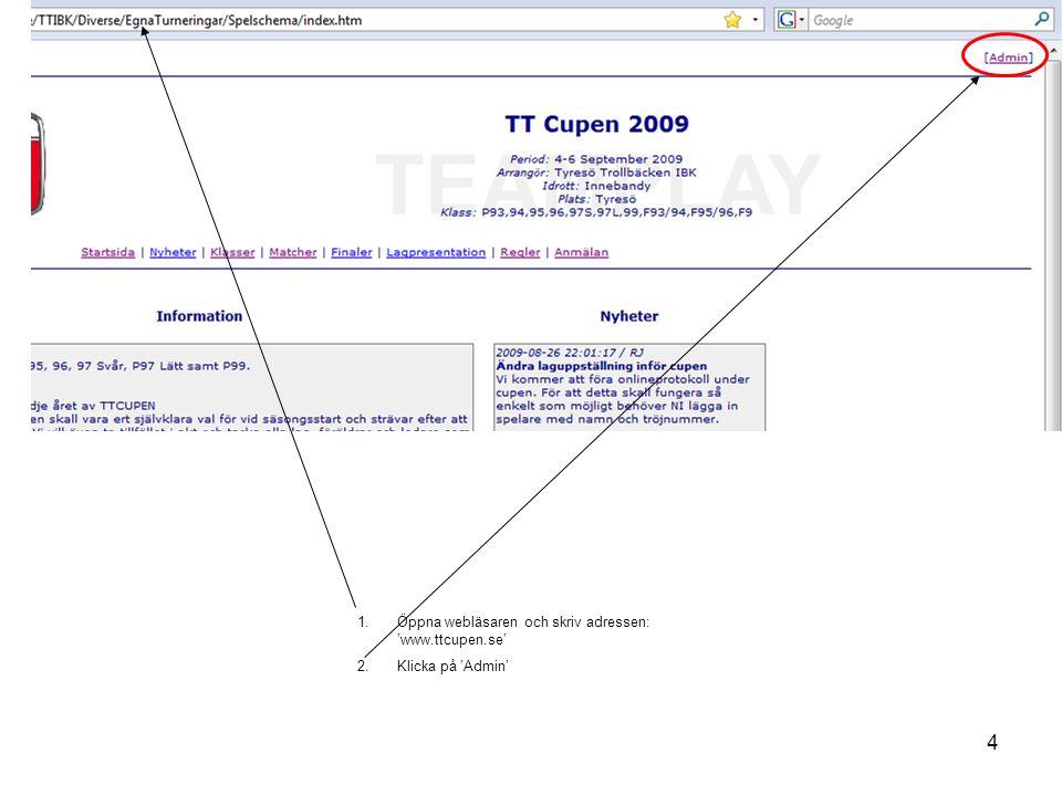 4 1.Öppna webläsaren och skriv adressen: 'www.ttcupen.se' 2.Klicka på 'Admin'