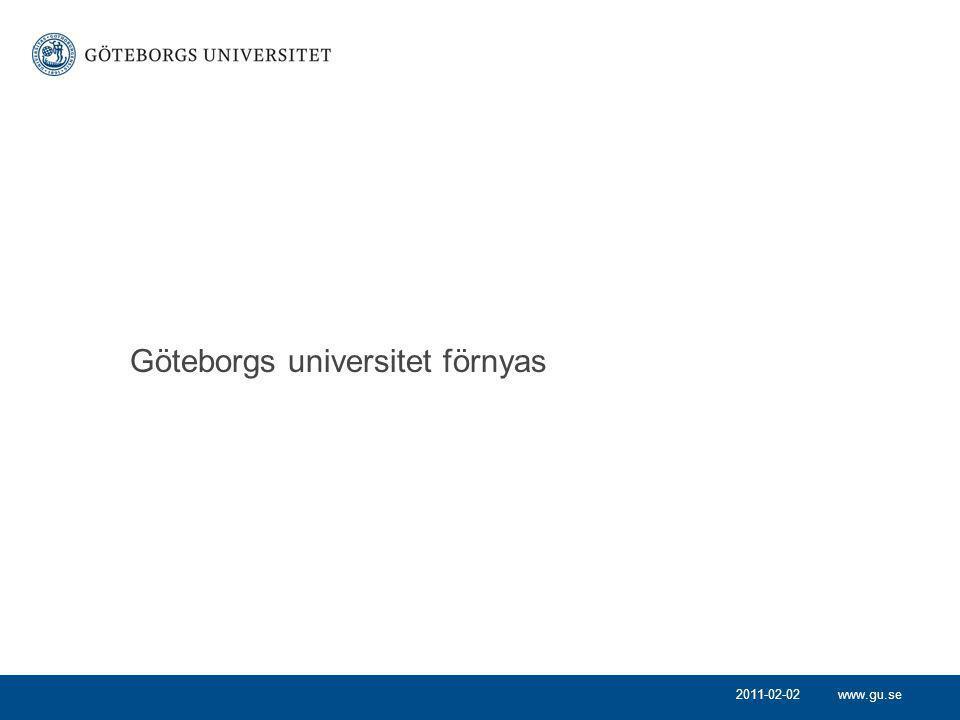 www.gu.se Göteborgs universitet förnyas Önskade effekter Tillvägagångssätt 2011-02-02
