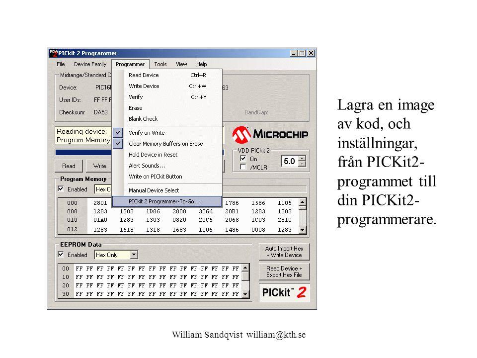 William Sandqvist william@kth.se Lagra en image av kod, och inställningar, från PICKit2- programmet till din PICKit2- programmerare.