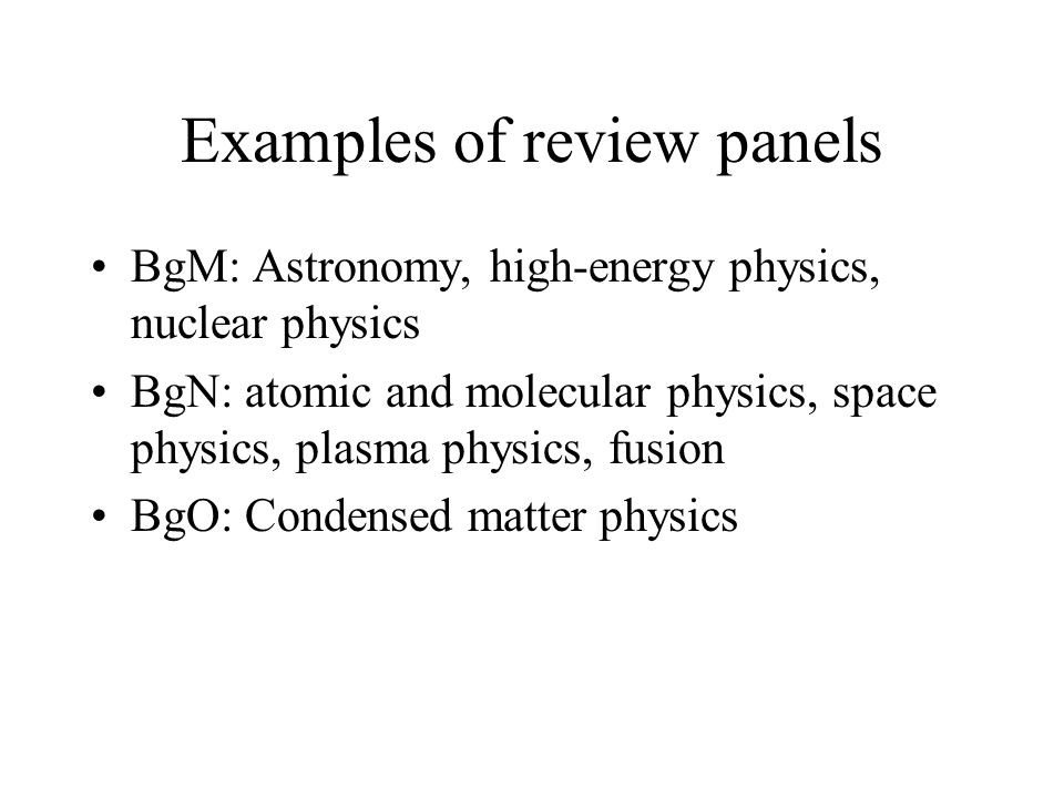 Examples of review panels BgM: Astronomy, high-energy physics, nuclear physics BgN: atomic and molecular physics, space physics, plasma physics, fusio