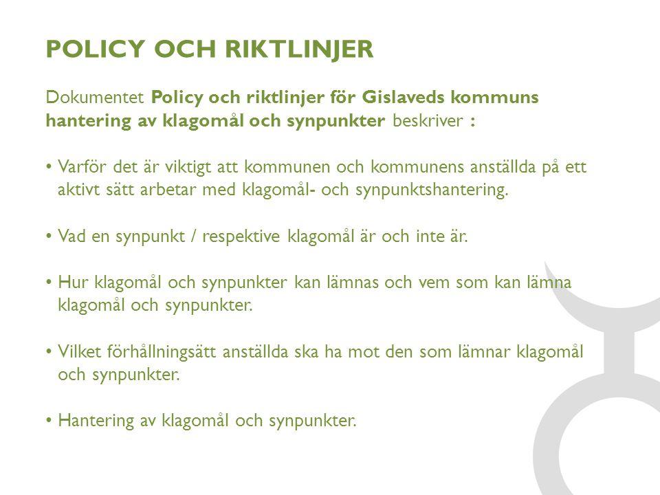 POLICY OCH RIKTLINJER Dokumentet Policy och riktlinjer för Gislaveds kommuns hantering av klagomål och synpunkter beskriver : Varför det är viktigt at