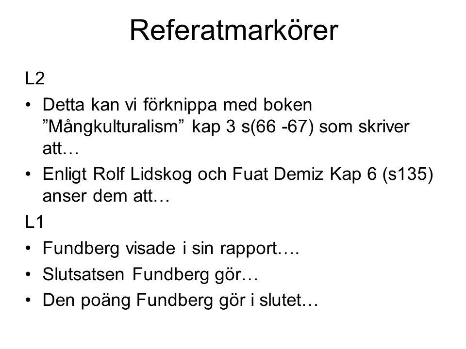 """Referatmarkörer L2 Detta kan vi förknippa med boken """"Mångkulturalism"""" kap 3 s(66 -67) som skriver att… Enligt Rolf Lidskog och Fuat Demiz Kap 6 (s135)"""