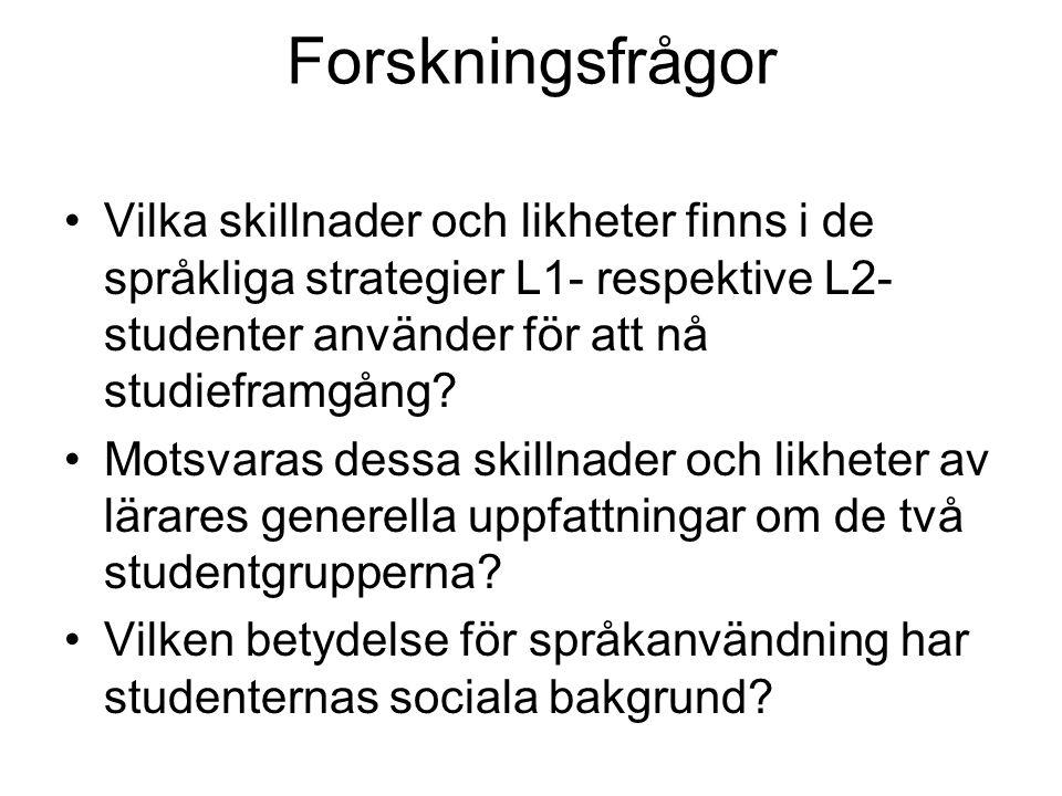 Forskningsfrågor Vilka skillnader och likheter finns i de språkliga strategier L1- respektive L2- studenter använder för att nå studieframgång? Motsva