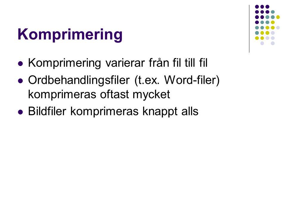 Komprimering Komprimering varierar från fil till fil Ordbehandlingsfiler (t.ex. Word-filer) komprimeras oftast mycket Bildfiler komprimeras knappt all