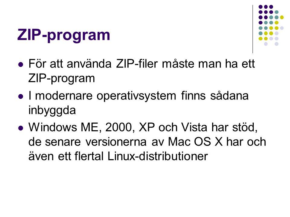 ZIP-program För att använda ZIP-filer måste man ha ett ZIP-program I modernare operativsystem finns sådana inbyggda Windows ME, 2000, XP och Vista har