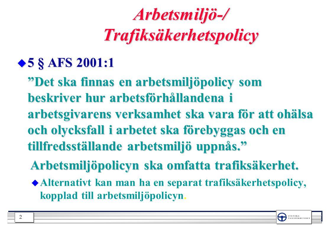 """2 Arbetsmiljö-/ Trafiksäkerhetspolicy u 5 § AFS 2001:1 """"Det ska finnas en arbetsmiljöpolicy som beskriver hur arbetsförhållandena i arbetsgivarens ver"""