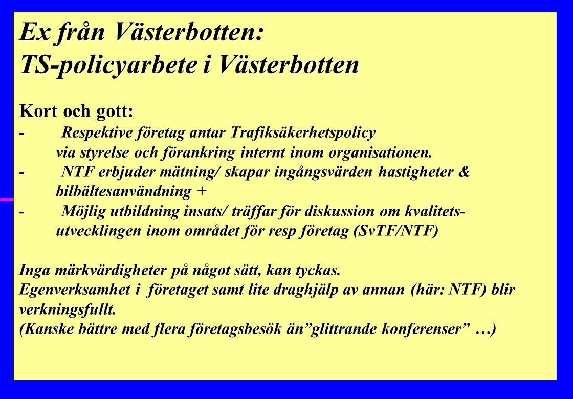 Ex från Västerbotten: TS-policyarbete i Västerbotten Kort och gott: - Respektive företag antar Trafiksäkerhetspolicy via styrelse och förankring inter