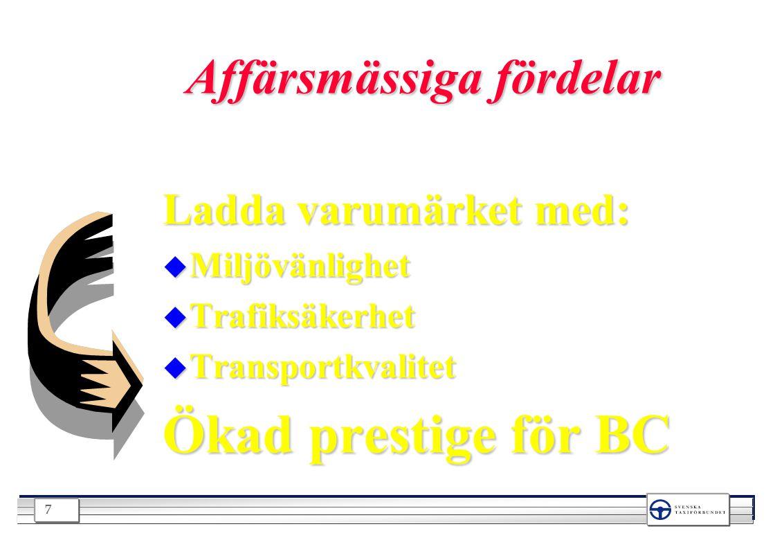 7 Affärsmässiga fördelar Ladda varumärket med: u Miljövänlighet u Trafiksäkerhet u Transportkvalitet Ökad prestige för BC