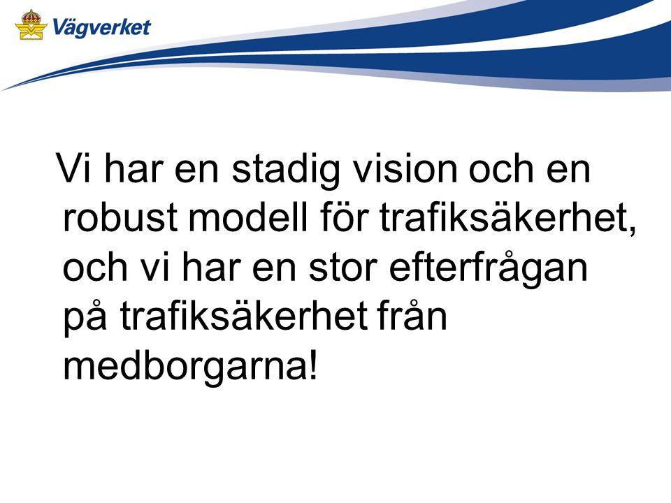 Vi har en stadig vision och en robust modell för trafiksäkerhet, och vi har en stor efterfrågan på trafiksäkerhet från medborgarna!