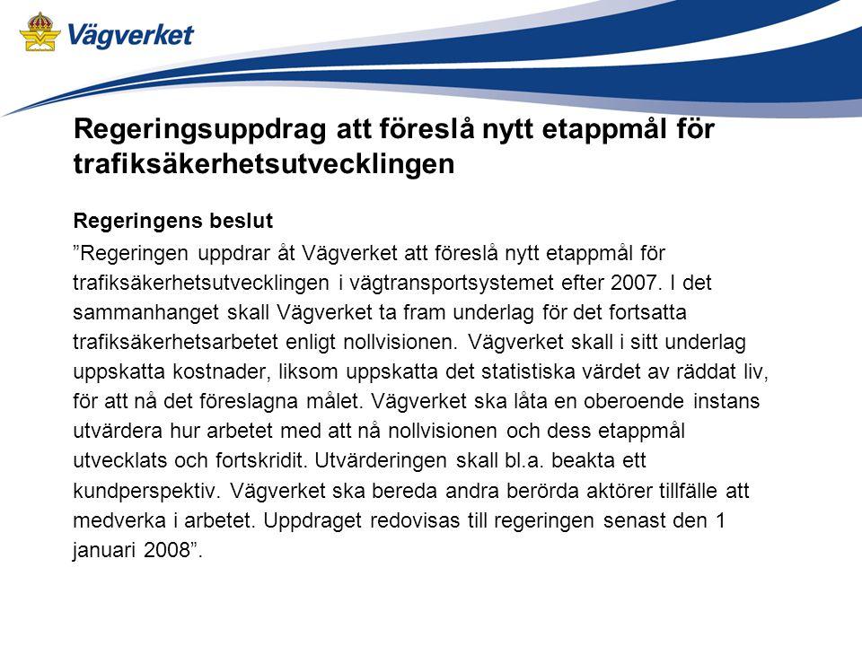 Regeringens beslut Regeringen uppdrar åt Vägverket att föreslå nytt etappmål för trafiksäkerhetsutvecklingen i vägtransportsystemet efter 2007.
