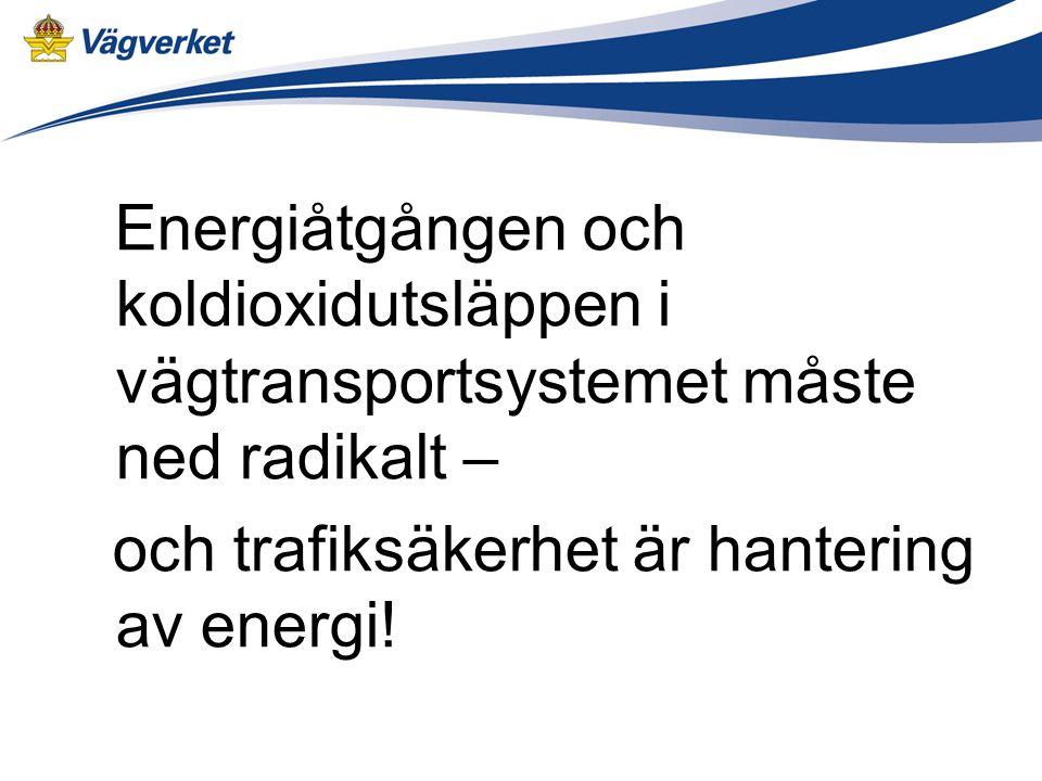 Energiåtgången och koldioxidutsläppen i vägtransportsystemet måste ned radikalt – och trafiksäkerhet är hantering av energi!