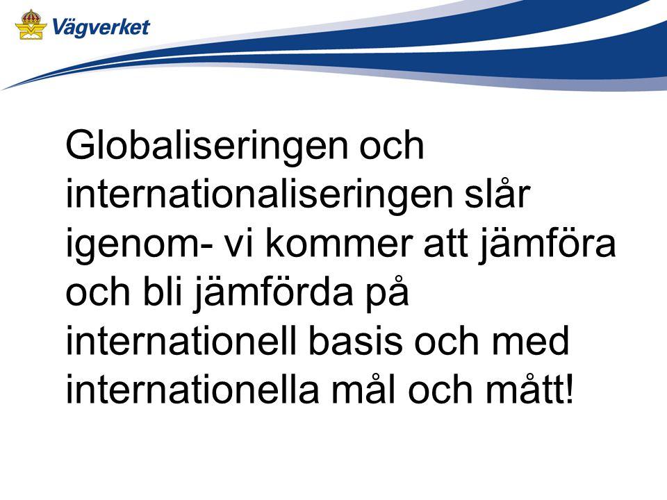 Globaliseringen och internationaliseringen slår igenom- vi kommer att jämföra och bli jämförda på internationell basis och med internationella mål och mått!