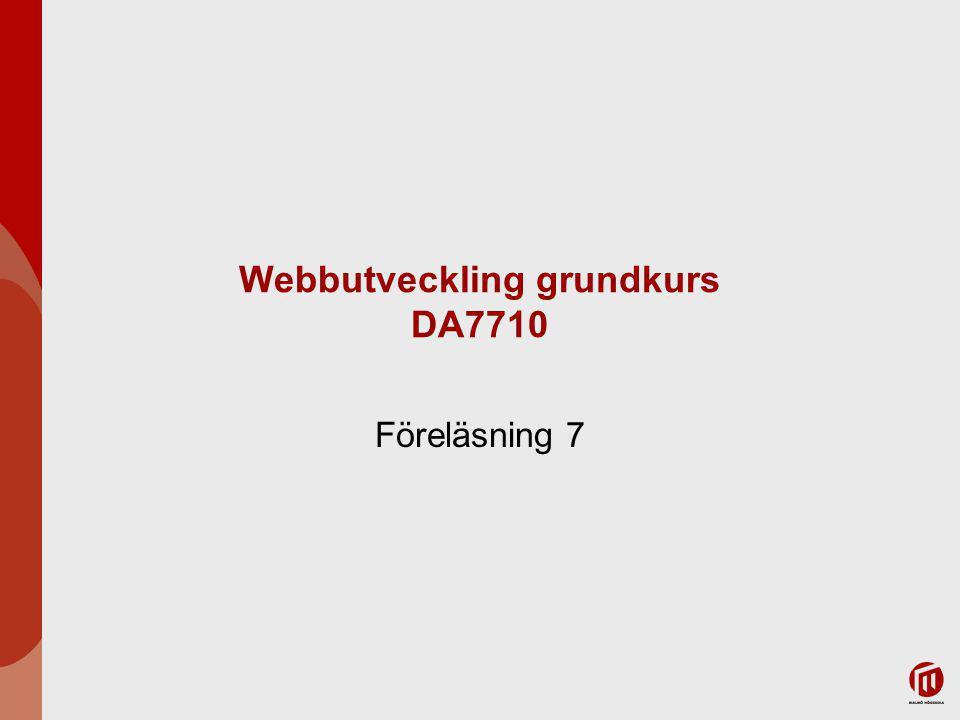 Föreläsning 7 Webbutveckling grundkurs DA7710