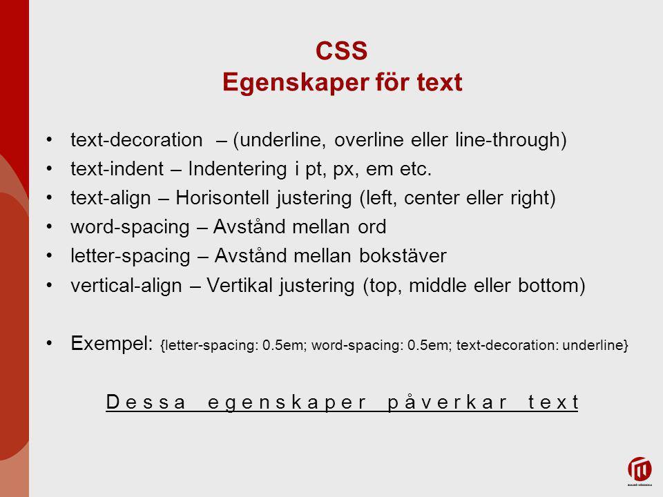 CSS Egenskaper för text text-decoration – (underline, overline eller line-through) text-indent – Indentering i pt, px, em etc.