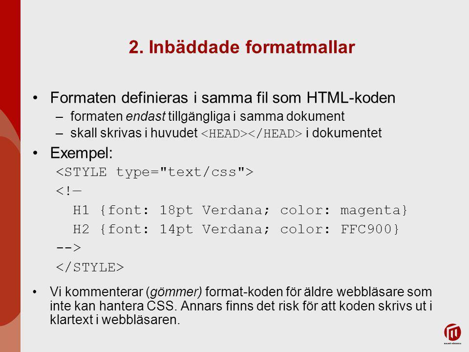 2. Inbäddade formatmallar Formaten definieras i samma fil som HTML-koden –formaten endast tillgängliga i samma dokument –skall skrivas i huvudet i dok