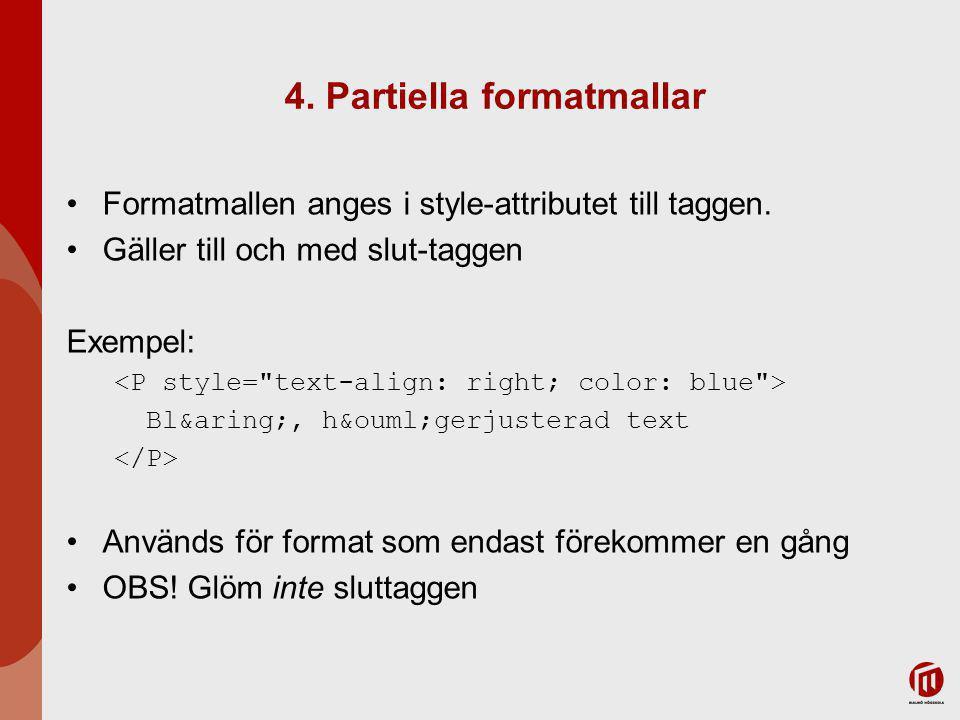 4. Partiella formatmallar Formatmallen anges i style-attributet till taggen. Gäller till och med slut-taggen Exempel: Blå, högerjusterad te