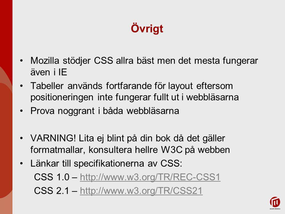 Övrigt Mozilla stödjer CSS allra bäst men det mesta fungerar även i IE Tabeller används fortfarande för layout eftersom positioneringen inte fungerar fullt ut i webbläsarna Prova noggrant i båda webbläsarna VARNING.