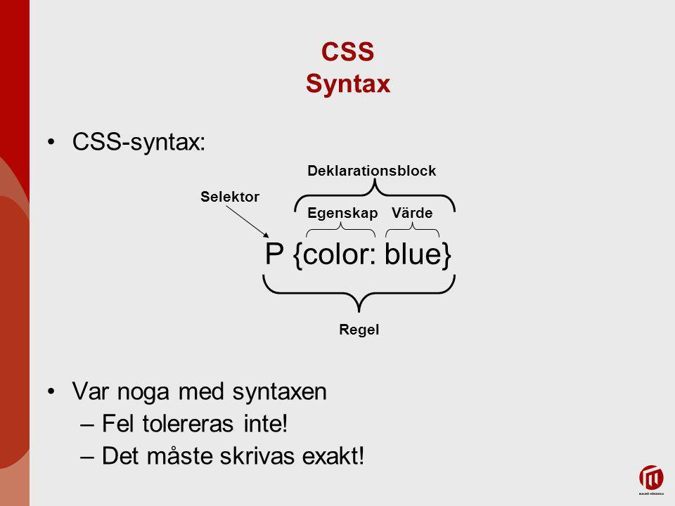 CSS Syntax CSS-syntax: Var noga med syntaxen –Fel tolereras inte.