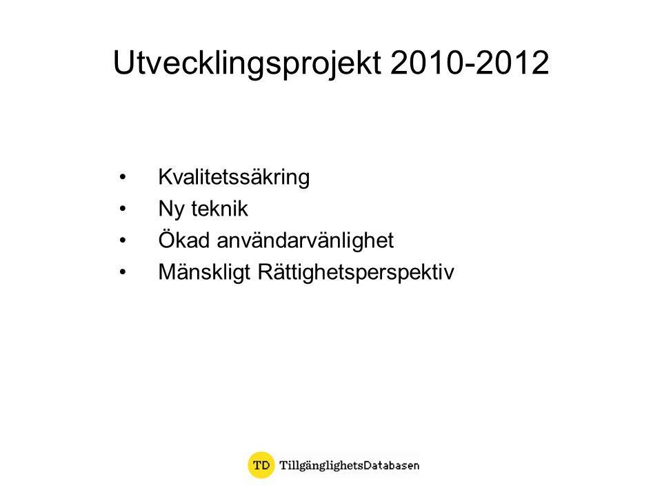 Kvalitetssäkring Ny teknik Ökad användarvänlighet Mänskligt Rättighetsperspektiv Utvecklingsprojekt 2010-2012