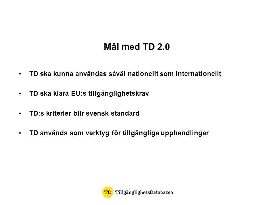 TD ska kunna användas såväl nationellt som internationellt TD ska klara EU:s tillgänglighetskrav TD:s kriterier blir svensk standard TD används som ve