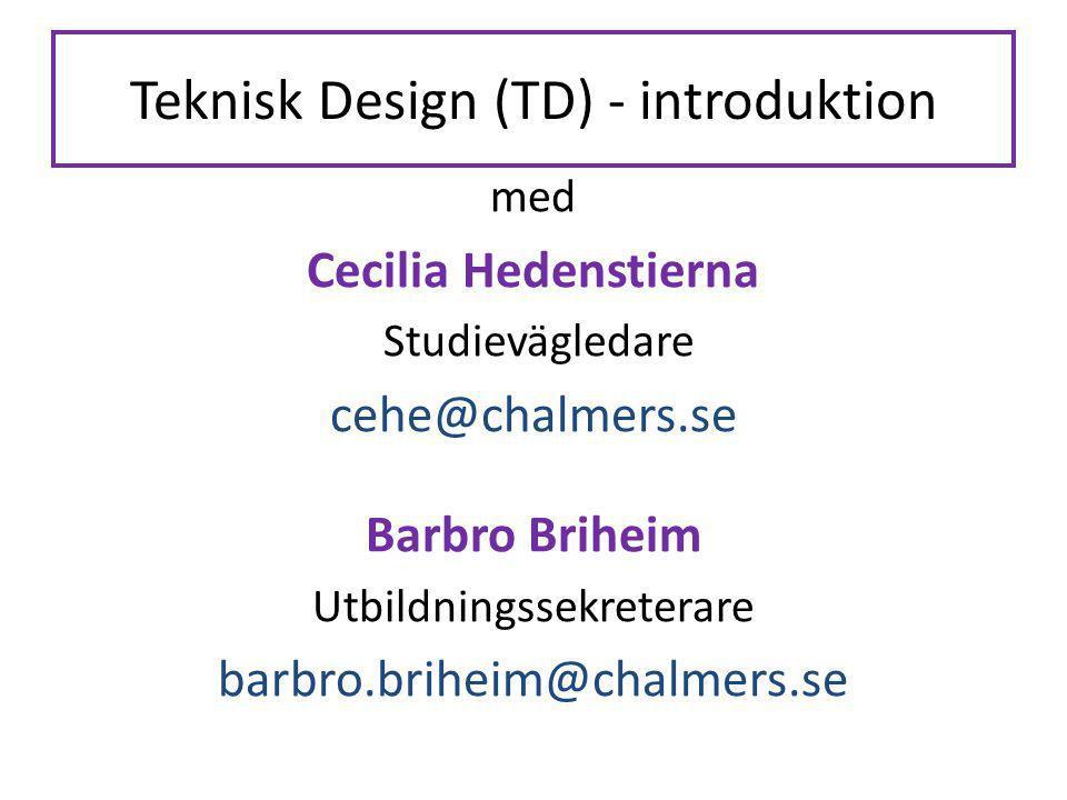 Teknisk Design (TD) - introduktion med Cecilia Hedenstierna Studievägledare cehe@chalmers.se Barbro Briheim Utbildningssekreterare barbro.briheim@chal