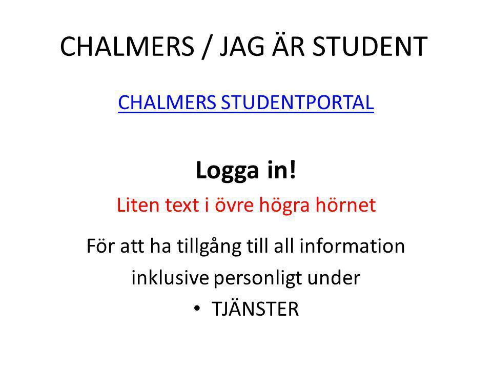 CHALMERS / JAG ÄR STUDENT CHALMERS STUDENTPORTAL Logga in! Liten text i övre högra hörnet För att ha tillgång till all information inklusive personlig