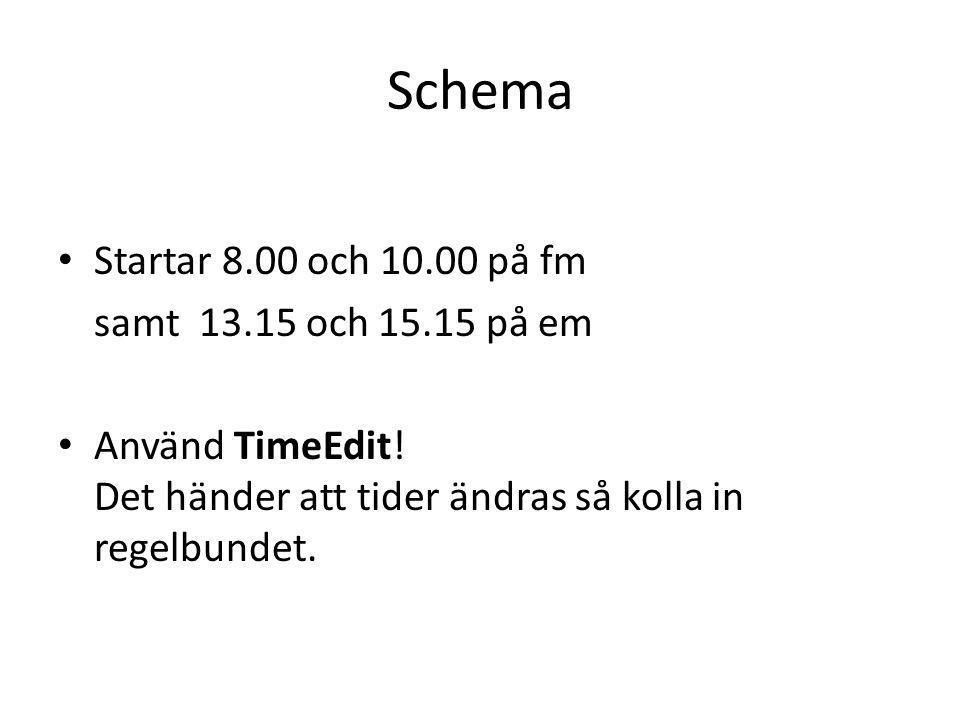 Schema Startar 8.00 och 10.00 på fm samt 13.15 och 15.15 på em Använd TimeEdit! Det händer att tider ändras så kolla in regelbundet.