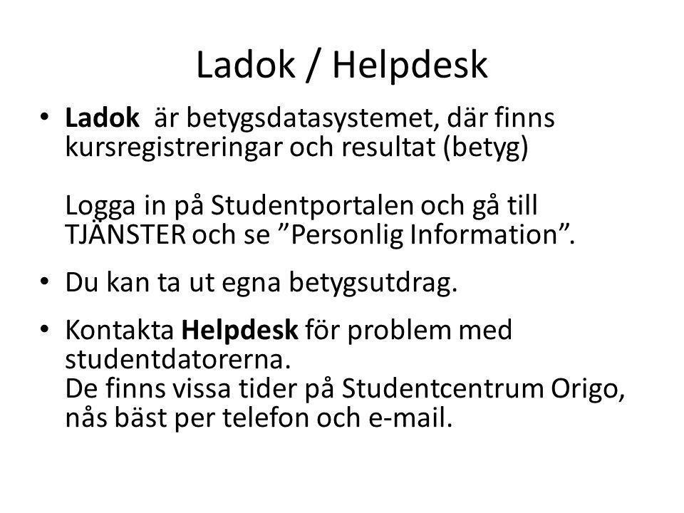 Ladok / Helpdesk Ladok är betygsdatasystemet, där finns kursregistreringar och resultat (betyg) Logga in på Studentportalen och gå till TJÄNSTER och s