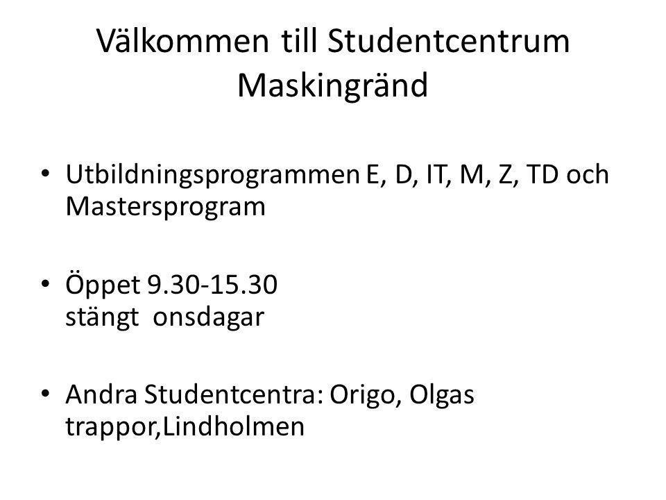 Välkommen till Studentcentrum Maskingränd Utbildningsprogrammen E, D, IT, M, Z, TD och Mastersprogram Öppet 9.30-15.30 stängt onsdagar Andra Studentce